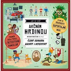 Jak se stát akčním hrdinou: Interaktivní čtení pro malé členy komanda agenty a detektivy (978-80-00-04630-3)