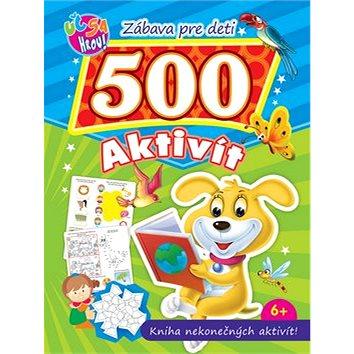 Zábava pre deti 500 aktivít Psík: Kniha nekonečných aktivít! (978-80-555-5544-7)