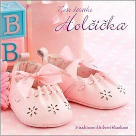 Naše děťátko Holčička: S tradičními dětskými říkankami (978-80-7529-384-8)