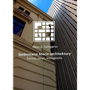Sjednocená teorie architektury: Forma, jazyk, komplexita (978-80-7485-138-4)