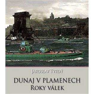 Dunaj v plamenech Roky válek (978-80-86158-59-4)