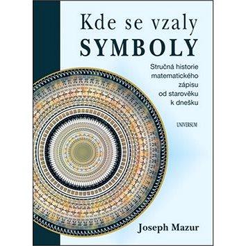 Kde se vzaly symboly: Stručná historie matematického zápisu od starověku k dnešku (978-80-242-5820-1)