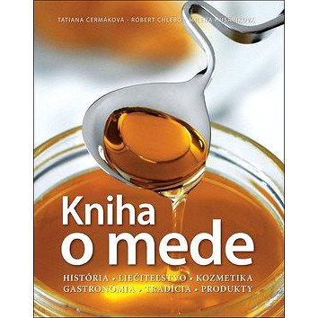 Kniha o mede: História Liečiteľstvo Kozmetika Gastronómia Tradícia Produkty (978-80-8109-133-9)