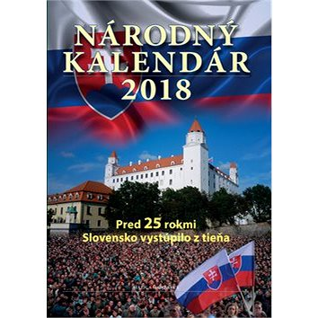 Národný kalendár 2018: Pred 25 rokmi Slovensko vystúpilo z tieňa (978-80-8128-198-3)