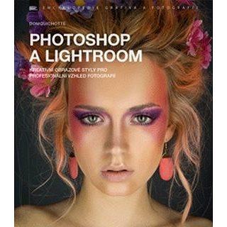 Photoshop a Lightroom: Kreativní obrazové styly pro profesionální vzhled fotografií (978-80-7413-355-8)