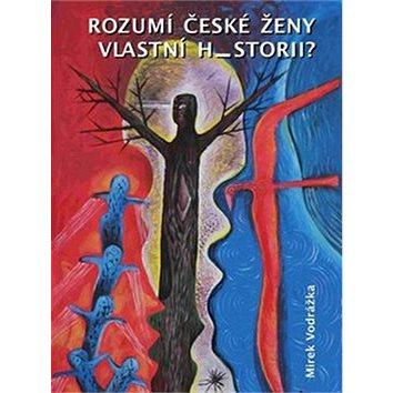Rozumí české ženy vlastní historii? (978-80-87054-52-9)