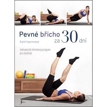 Pevné břicho za 30 dní: Jednoduchý tréninkový program pro všechny (978-80-7549-385-9)