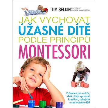 Jak vychovat úžasné dítě podle principů montessori (978-80-7529-405-0)
