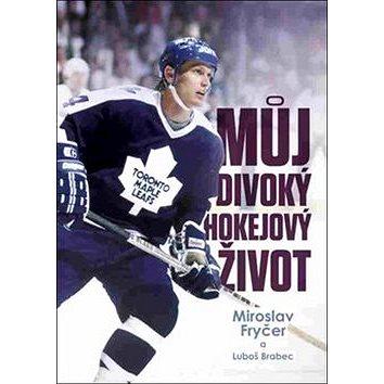 Můj divoký hokejový život (978-80-270-1817-8)