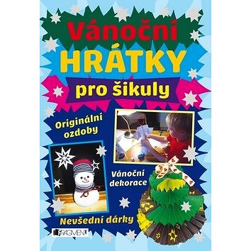 Vánoční hrátky pro šikuly: Originální ozdoby, Vánoční dekorace, Nevšední dárky (978-80-253-3275-7)