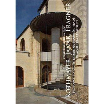Rothmayer, Janák, Fragner: Průvodce po architektuře na Pražském hradě 30. až 60. léta XX. století (978-80-88258-00-1)