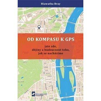 Od kompasu k GPS: Jste zde, dějiny a budoucnost toho, jak se nacházíme (978-80-7378-336-5)