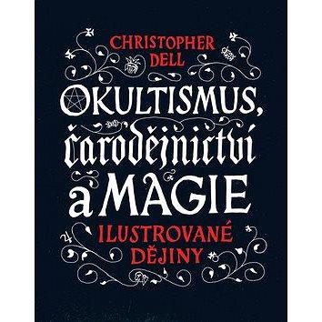Okultismus, čarodějnictví a magie: Ilustrované dějiny (978-80-7529-320-6)