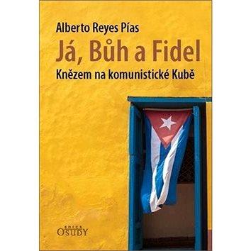 Já, Bůh a Fidel: Knězem na komunistické Kubě (978-80-7195-988-5)