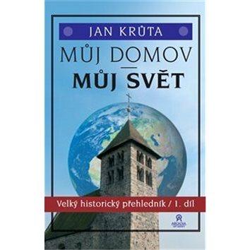 Můj domov, můj svět: Velký historický přehledník 1.díl (978-80-903418-7-6)
