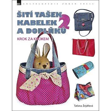 Šití tašek, kabelek a doplňků 2: krok za krokem (978-80-7413-362-6)