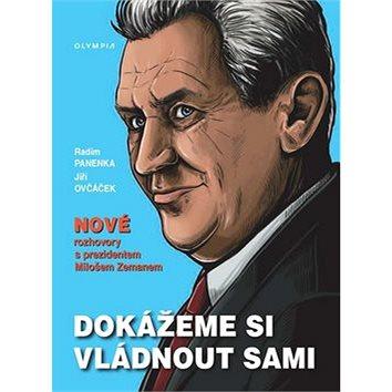 Dokážeme si vládnout sami: Nové rozhovory s prezidentem Milošem Zemanem (978-80-7376-488-3)