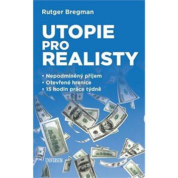Utopie pro realisty: Nepodmíněný příjem, Otevřené hranice, 15 hodin práce týdně (978-80-242-5915-4)