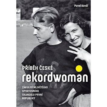 Příběh české rekordwoman: Zákulisí největšího sportovního skandálu první republiky (978-80-906569-2-5)