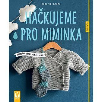 Háčkujeme pro miminka: měkoučké dárky pro nejmenší (978-80-7541-065-8)