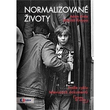 Normalizované životy: Podle cyklu televizních dokumentů Příběhy 20 století (978-80-7448-074-4)