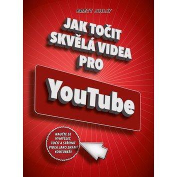 Jak točit skvělá videa pro YouTube: Naučte se vymýšlet, točit a stříhat videa jako známí youtubeři (978-80-251-4889-1)