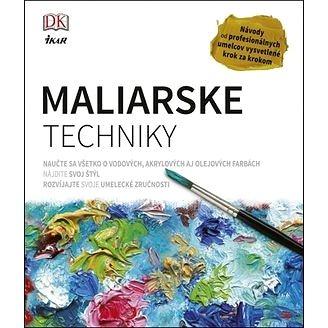 Maliarske techniky: Návody od prefesionálnych umelcov vysvetlené krok za krokom (978-80-551-5661-3)