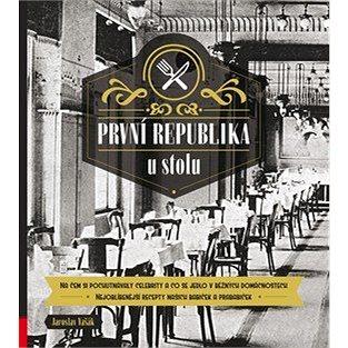 První republika u stolu: Na čem si pochutnávaly celebrity a co se jedlo v běžných domácnostech (978-80-264-1711-8)