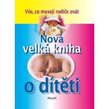 Nová velká kniha o dítěti: Vše, co musejí rodiče znát (978-80-8172-018-5)