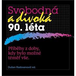 Svobodná a divoká 90. léta: Příběhy z doby, kdy bylo možné téměř vše (978-80-87530-15-3)