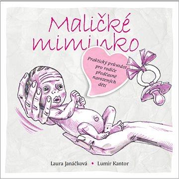 Maličké miminko: Praktický průvodce pro rodiče předčasně narozených dětí (978-80-906185-2-7)
