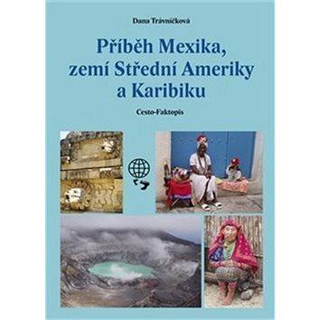 Příběh Mexika, zemí Střední Ameriky a Karibiku (978-80-905335-5-4)