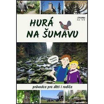 Hurá na Šumavu: Průvodce pro děti i rodiče (978-80-87338-77-3)