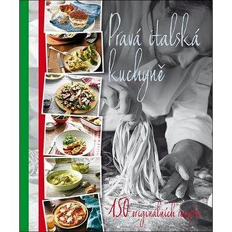 Pravá italská kuchyně: 150 originálních receptů (978-80-255-1022-3)
