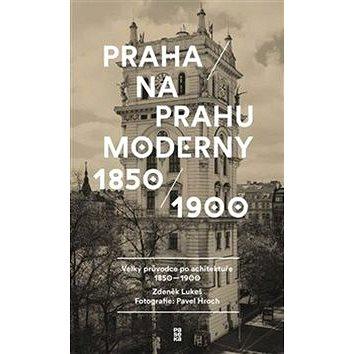 Praha na prahu moderny: Velký průvodce po architektuře 1850–1900 (978-80-7432-844-2)