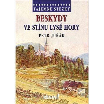 Tajemné stezky Beskydy Ve stínu Lysé hory (978-80-87866-33-7)