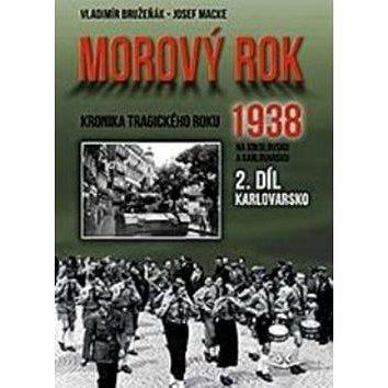 Morový rok 1938 2.díl: kronika tragického roku 1938 na Sokolovsku a Karlovarsku (978-80-7573-025-1)