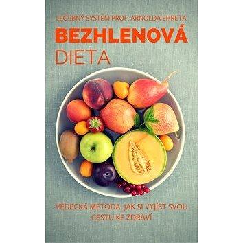 Bezhlenová dieta: Vědecká metoda, jak si vyjíst svou cestu ke zdraví (978-80-972830-0-1)