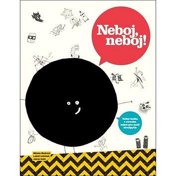 Neboj, neboj!: Velká kniha o strachu nejen pro malé strašpytle (978-80-906930-1-2)