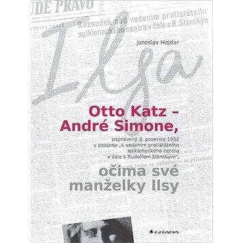 Otto Katz – André Simone, očima své manželky Ilsy: Ilsa (978-80-271-0172-6)
