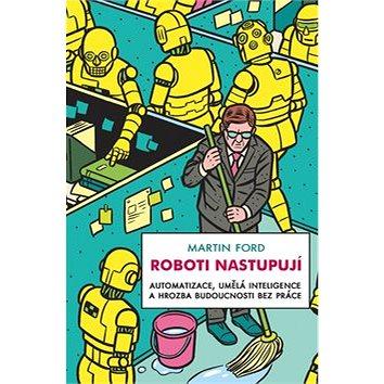 Roboti nastupují: Automatizace, umělá inteligence a hrozba budoucnosti bez práce (978-80-87950-46-3)