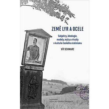 Země lyr a ocele: Subjekty, ideologie, modely, mýty a rituály v kultuře českého stalinismu (978-80-200-2703-0)