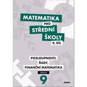 Matematika pro střední školy 9. díl: Posloupnosti, řady, finanční matematika (978-80-7358-267-8)