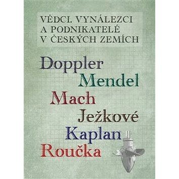 Vědci vynálezci a podnikatelé v Českých zemích (978-80-7551-067-9)