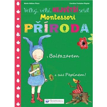 Velký, větší, největší sešit Montessori Příroda: s Baltazarem a také Pepínem! (978-80-256-2286-5)