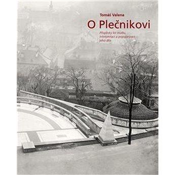 O Plečnikovi: Příspěvky ke studiu, interpretaci a popularizaci jeho díla (978-80-905271-9-5)
