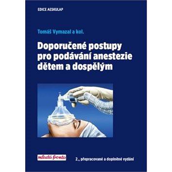 Doporučené postupy pro podávání anastezie dětem a dospělým: 2., přepracované a doplněné vydání (978-