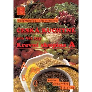 Krevní skupina A: Česká kuchyně pro Váš typ (80-85936-38-0)