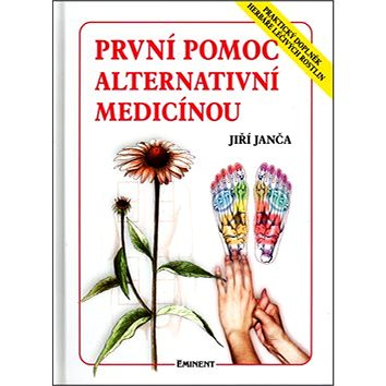 První pomoc alternativní medicínou: Praktický doplněk herbáře.. (80-7281-065-0)