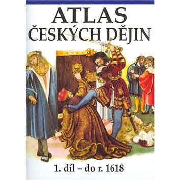 Atlas českých dějin 1. díl do roku 1618: do roku 1618 (80-7011-501-7)
